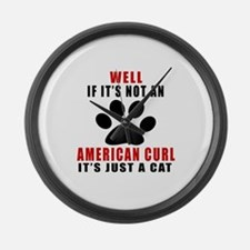 If It's Not American Curl Large Wall Clock