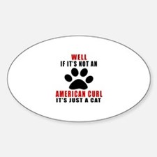 If It's Not American Curl Decal