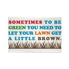 Be Green Let Lawn Get Brown Rectangle Magnet