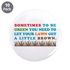 "Be Green Let Lawn Get Brown 3.5"" Button (10 pack)"