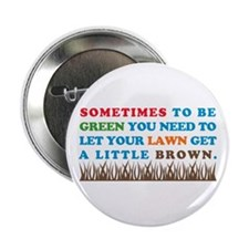 "Be Green Let Lawn Get Brown 2.25"" Button"