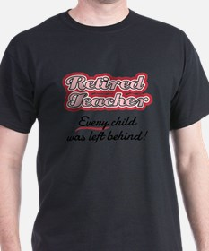 Retired Teacher - Every child was left beh T-Shirt
