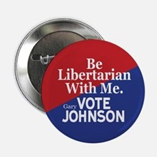 "Be Libertarian With Me 2.25"" Button"