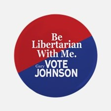 Be Libertarian With Me Button
