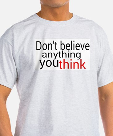 Don't believe anything you think T-Shirt