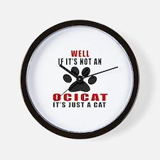 If It's Not Ocicat Wall Clock