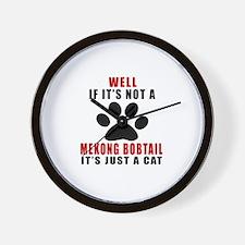 If It's Not Mekong bobtail Wall Clock