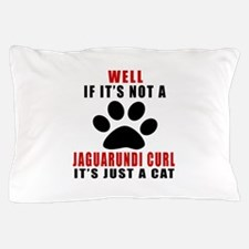 If It's Not Jaguarundi curl Pillow Case