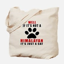 If It's Not Himalayan Tote Bag