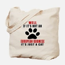 If It's Not European Burmese Tote Bag