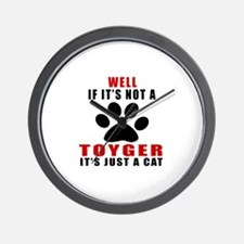 If It's Not Toyger Wall Clock