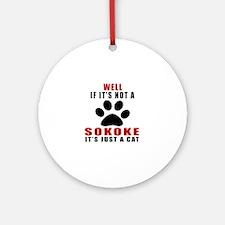 If It's Not Sokoke Round Ornament