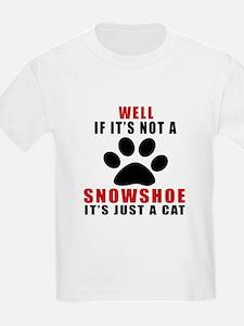 If It's Not Snowshoe T-Shirt