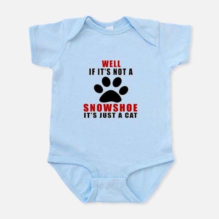 If It's Not Snowshoe Infant Bodysuit