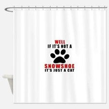 If It's Not Snowshoe Shower Curtain