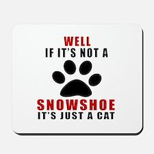 If It's Not Snowshoe Mousepad