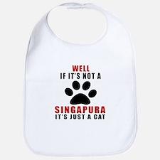 If It's Not Singapura Bib