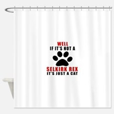 If It's Not Selkirk Rex Shower Curtain