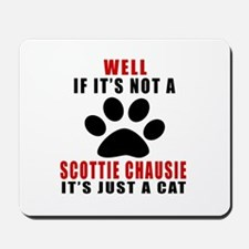 If It's Not Scottie chausie Mousepad