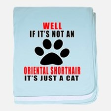 If It's Not Oriental Shorthair baby blanket