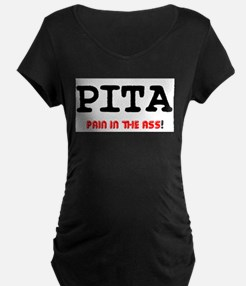 PITA - PAIN IN THE ASS! Maternity T-Shirt