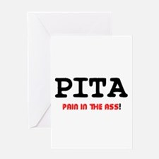 PITA - PAIN IN THE ASS! Greeting Cards