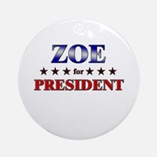 ZOE for president Ornament (Round)