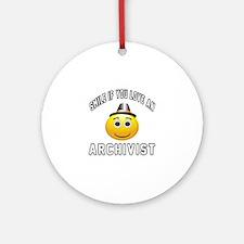 Smile If You Love Archivist Round Ornament