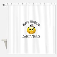 Smile If You Love Actor Shower Curtain