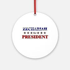 ZECHARIAH for president Ornament (Round)