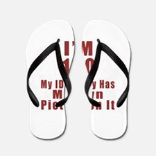 I'm 100 My Id Finally Has My Own Pictur Flip Flops
