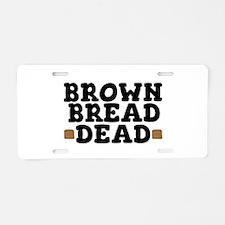 BROWN BREAD - DEAD! Aluminum License Plate