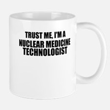 Trust Me, I'm A Nuclear Medicine Technologist Mugs