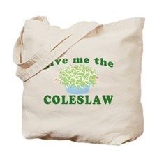 Give Me The Coleslaw Tote Bag