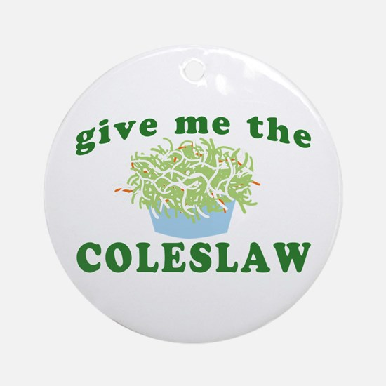 Give Me The Coleslaw Ornament (Round)