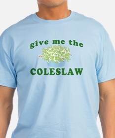 Give Me The Coleslaw T-Shirt