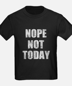 Nope Not Today Funny Saying T-Shirt