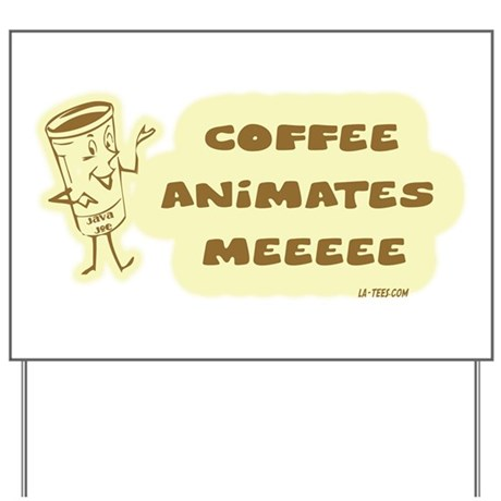 COFFEE ANIMATES ME Yard Sign