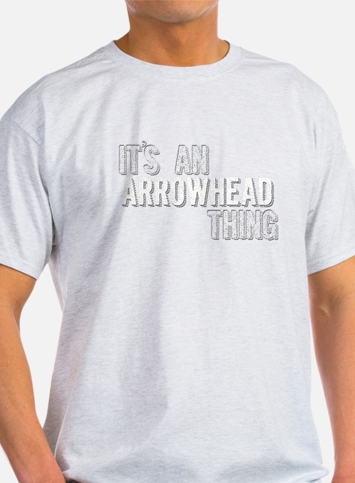 Its An Arrowhead Thing T-Shirt