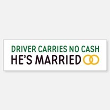 Driver Carries No Cash Bumper Bumper Bumper Sticker