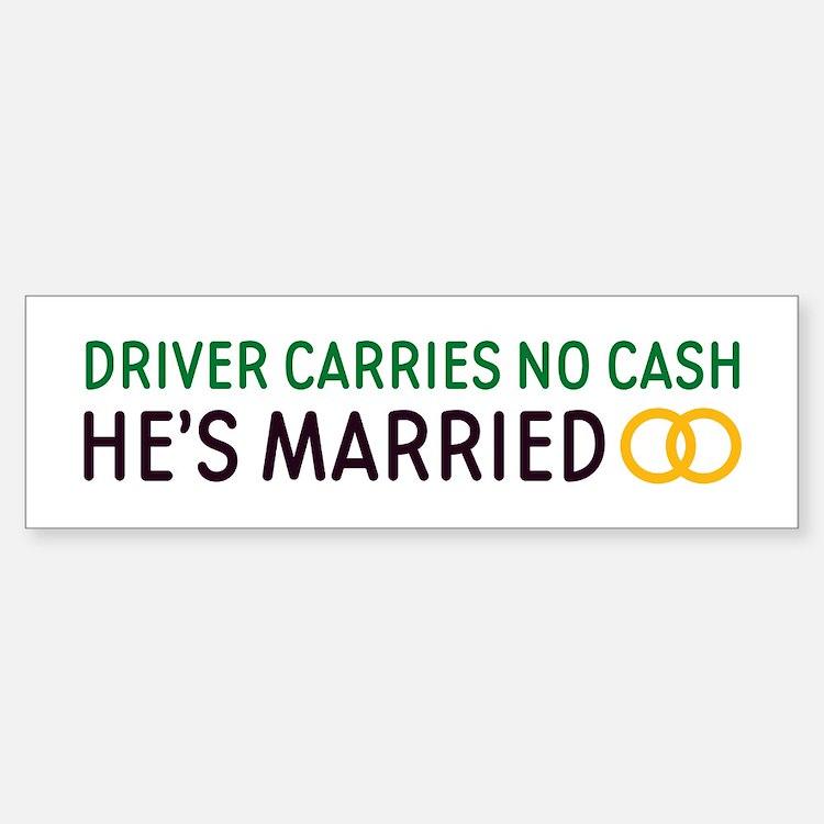 Driver Carries No Cash Bumper Bumper Bumper Sticker