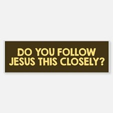 Do You Follow Jesus This Closely? Bumper Bumper Bumper Sticker