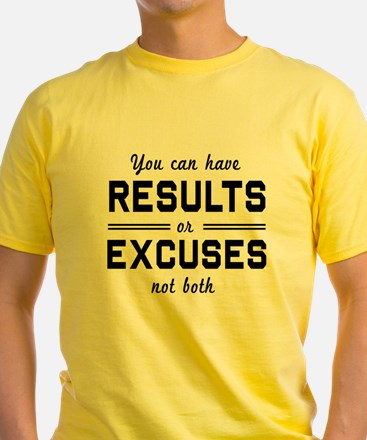 Results or excuses not both T-Shirt