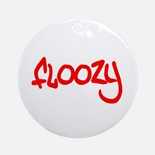 Floozy t-shirts and gifts Ornament (Round)
