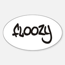 Floozy t-shirts and gifts Oval Decal