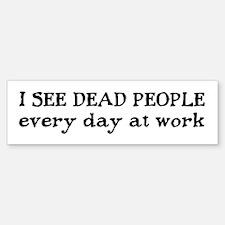 I SEE DEAD PEOPLE Bumper Bumper Bumper Sticker