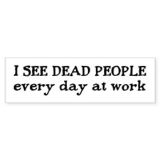 I SEE DEAD PEOPLE Bumper Bumper Sticker