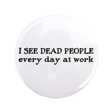 """I SEE DEAD PEOPLE 3.5"""" Button"""