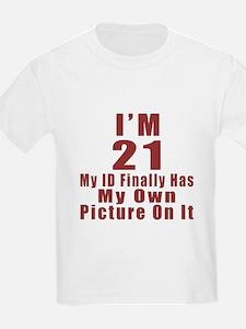 I'm 21 My Id Finally Has My Own T-Shirt