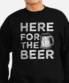 Here for the Beer funny saying s Sweatshirt